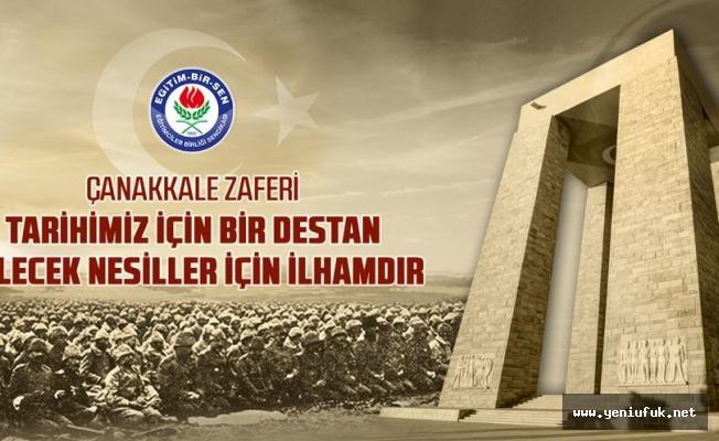 """""""Çanakkale Zaferi, tarihimiz için bir destan, gelecek nesiller için ilhamdır"""""""
