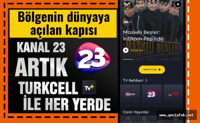 Kanal 23 Turkcell TV+ İle Artık Her Yerde!