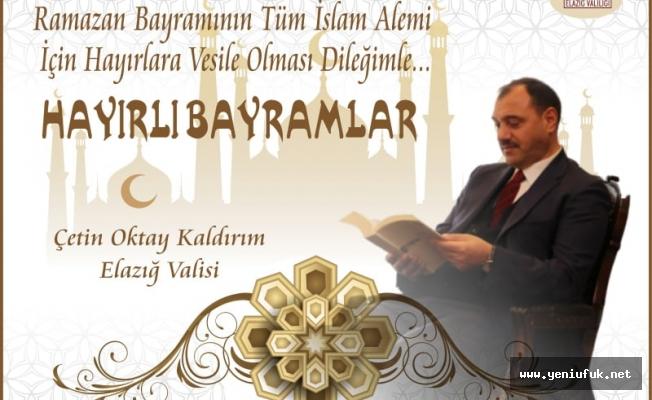 Elazığ Valisi Çetin Oktay Kaldırım, Ramazan Bayramı dolayısıyla bir kutlama mesajı yayımladı.