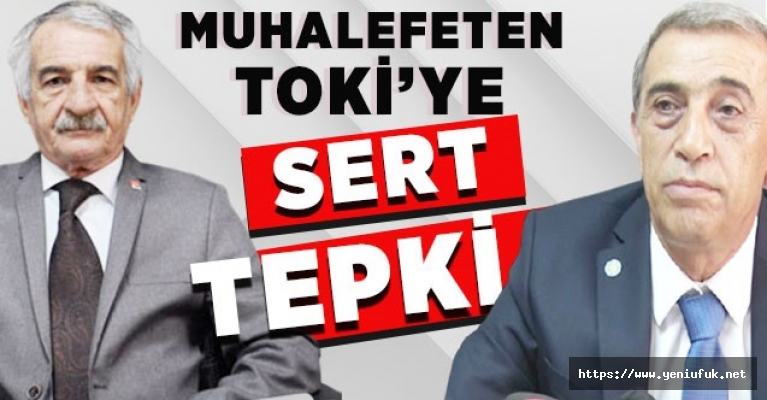 MUHALEFETEN TOKİ'YE SERT TEPKİ