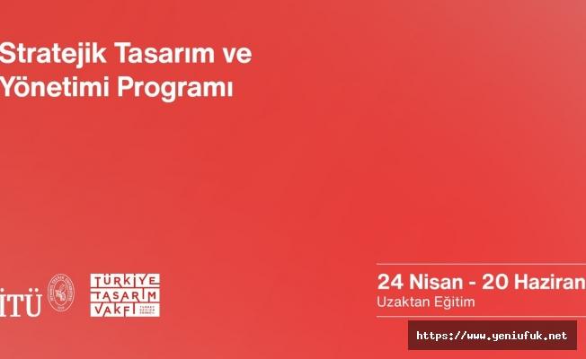 İstanbul Teknik Üniversitesi ve Türkiye Tasarım Vakfı'ndan: ''Stratejik Tasarım ve Yönetimi'' Eğitimi