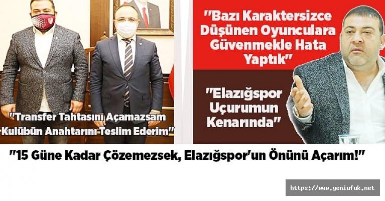 """""""15 Güne Kadar Çözemezsek, Elazığspor'un Önünü Açarım!"""""""